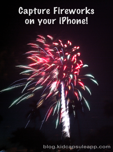 how to photograph fireworks with your iphone kid capsule app blog